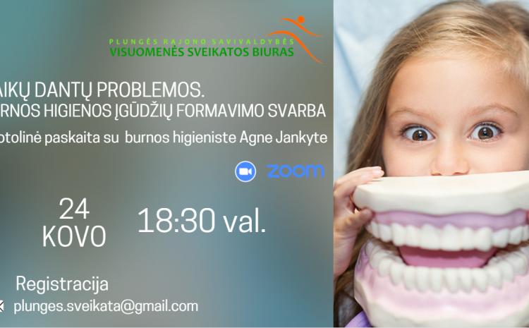 Kviečiame į nemokamą nuotolinę paskaitą apie dantų problemas. Burnos higienos įgūdžių formavimo svarbą.